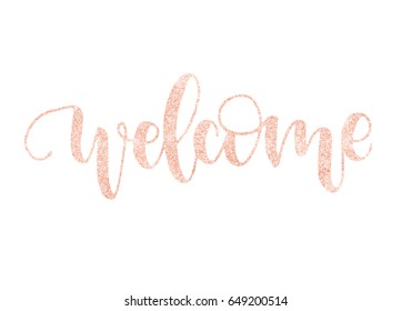 Welcome. Beautiful fashion greeting card calligraphy glitter pink rose gold text. Handwritten invitation T-shirt print or paper design. Modern brush lettering white background isolated vector phrase.