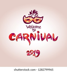 Welcome to Carnival in 2019. Carnival hand lettering text as banner, card, logo, icon, invitation template. Feast vector lettering typography.