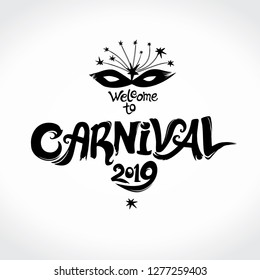 Welcome to Carnival 2019 logo. Hand drawn vector inscription with Masquerade Masks. Invitation card.