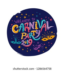 Welcome to Carnival party 2019. Hand drawn bright colorful vector inscription with Masquerade Mask on a dark background. Invitation card.