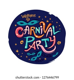 Welcome to Carnival Party. Hand drawn bright colorful vector inscription with Masquerade Masks on a dark blue round background. Invitation card.