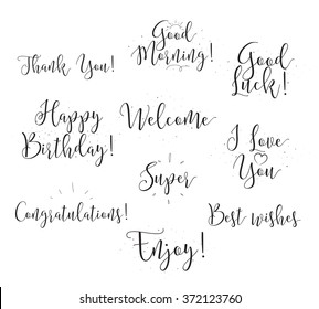 Welcome, Happy birthday, I love you, Good morning, Good luck, Best wishes, etc. Set of modern calligraphy and hand drawn elements. Typographical concept. Usable for cards, posters, photo overlay.