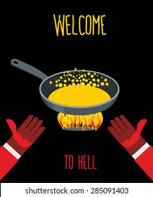 Welcome to hell. Heated frying pan with boiling oil. Hands of Devils. Inviting gesture. Flame of  burning Hells for sinners. Vector illustration