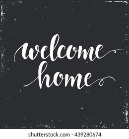 Welcome home. Conceptual handwritten phrase .T shirt hand lettered calligraphic design. Inspirational vector typography.