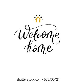 Welcome home. Greeting card with brush lettering. Hand drawn design element. Perfect for cards and posters, billboards and photo overlays.