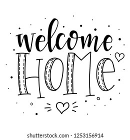 Welcome home Hand drawn typography poster. Conceptual handwritten phrase Home and Family T shirt hand lettered calligraphic design. Inspirational vector
