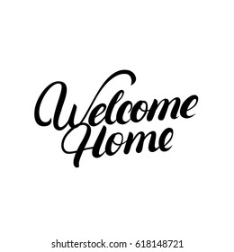 Welcome home hand written lettering. Calligraphy quote. Inspirational phrase for housewarming posters, greeting cards, home decorations. Vector illustration.