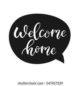 Welcome home quote bubble. HOMECOMING modern calligraphic message / text.. Welcome back stylish monochrome sign. Black and white vector illustration.