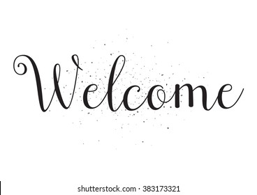 Welcome inscription. Greeting card with calligraphy. Hand drawn design. Black and white. Usable as photo overlay.