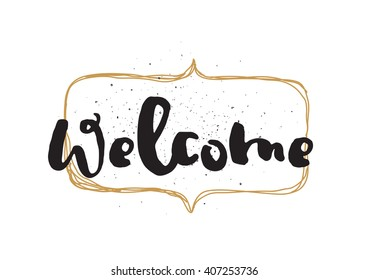 Welcome inscription. Greeting card with calligraphy. Hand drawn lettering design. Photo overlay. Typography for invitation, banner, poster or clothing design. Vector quote