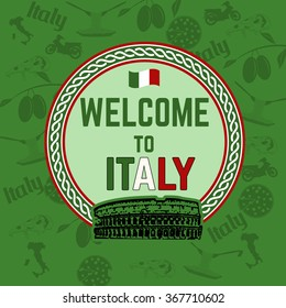 Welcome to Italy  travel sticker on green pattern background  with national italian food, sights and  map, vector illustration