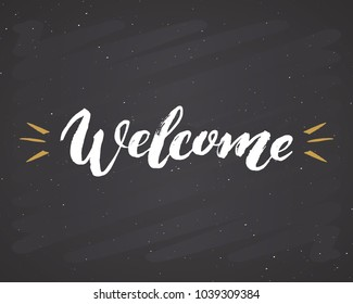 Welcome lettering handwritten sign, Hand drawn grunge calligraphic text. Vector illustration on chalkboard background.