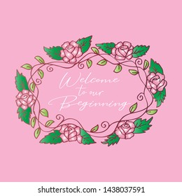 Welcome to our beginning. Quote for invitations, greeting cards design.