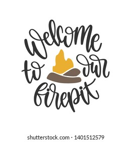 Welcome to our firepit - Handwritten Quote/Saying