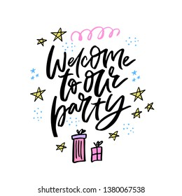 Welcome to our party handwritten vector lettering. Birthday, anniversary celebration invitation. Ink calligraphy with hand drawn gift boxes. Festive cartoon presents, stars, confetti isolated clipart