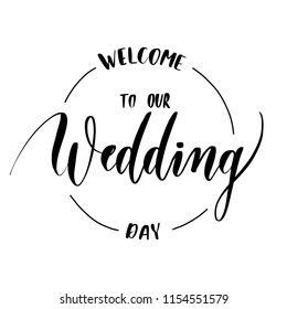 Welcome to our wedding day -  round  inscription hand lettering vector.Typography design. Greetings card.