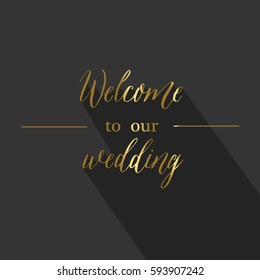 Welcome to our wedding. The gold inscription in the style of modern lettering vector.