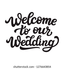 Welcome to our wedding. Hand drawn lettering typography for wedding decorations, cards, posters, t shirts, Valentine's day. Vector calligraphic text