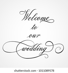 Welcome to our wedding - hand  lettering vector. Modern calligraphy illustration.