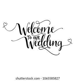 'Welcome to our Wedding' -Hand lettering typography text in vector eps 10. Hand letter script wedding sign catch word art design.  Good for scrap booking, posters, textiles, gifts, wedding sets.