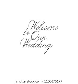 Welcome to Our Wedding hand lettering inscription. Wedding phrase. Modern Calligraphy Greeting Card. Vector Illustration. Isolated on White Background