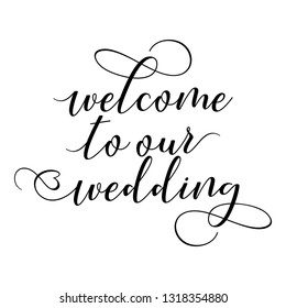 Welcome to our Wedding - Hand lettering typography text in vector eps 10. Hand letter script wedding sign catch word art design.  Good for scrap booking, posters, textiles, gifts, wedding sets.