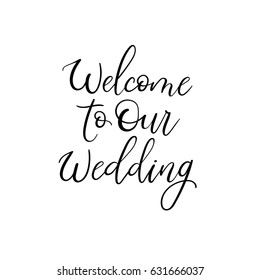 Welcome to our wedding. Hand Lettering Greeting Card. Modern Calligraphy. Vector Illustration. Wedding decor