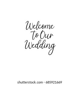 Welcome to our wedding. Hand Lettering Greeting Card. Modern Calligraphy. Vector Illustration. Handwritten text isolated on white background.
