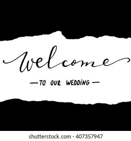Welcome to our wedding. The inscription in the style of modern lettering vector.