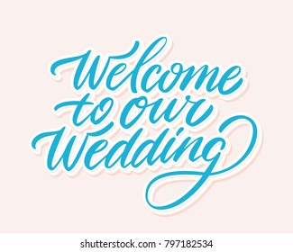 Welcome to our wedding sign. Vector lettering.
