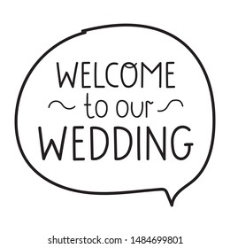 Welcome to our wedding. Speech bubble vector lettering illustration on white background.