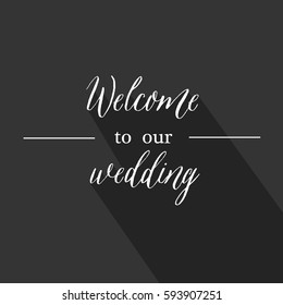 Welcome to our wedding. The white inscription in the style of modern lettering vector.