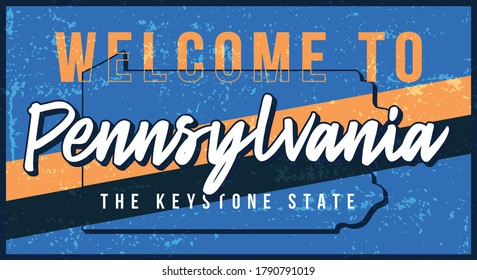 Welcome to pennsylvania vintage rusty metal sign vector illustration. Vector state map in grunge style with Typography hand drawn lettering