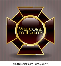 Welcome to Reality gold badge or emblem