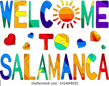 Welcome to Salamanca - cute multocolored inscription. Salamanca Salamanca is a city in western Spain that is the capital of the Province of Salamanca in the community of Castile and Leon.