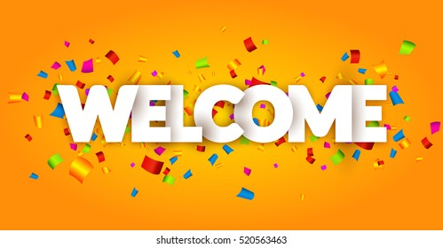 Welcome sign letters with confetti background. Celebration greeting holiday illustration. Banner confetti decoration