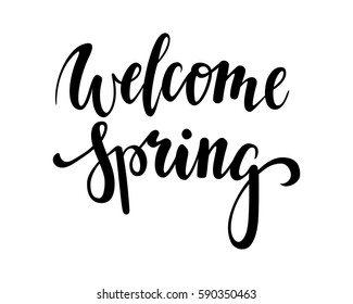 welcome Spring. Hand drawn calligraphy and brush pen lettering. design for holiday greeting card and invitation of seasonal spring holiday.