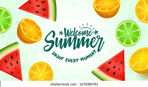Welcome summer fruits vector background design. Welcome summer enjoy every moment text with fresh tropical slice fruit like water melon, orange and calamansi in green background. Vector illustration.
