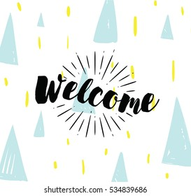 Welcome. Typography for poster, invitation, greeting card or t-shirt. Vector lettering banner, inscription, calligraphy design. Text background