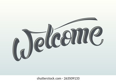 Welcome. Vector hand lettering message. Handmade calligraphy, drawn letters.