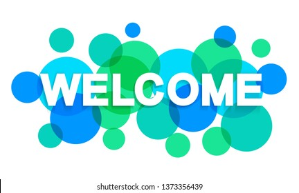 Welcome word with transparent circles on white background. Colorful welcome sign. Word for banner, label, sign design, wallpaper and circle design elements. Creative art banner, vector illustration