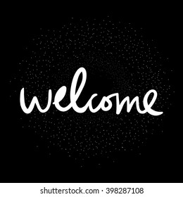 Welcome.Hand drawn tee graphic. Typographic print poster. T shirt hand lettered calligraphic design. Vector illustration.