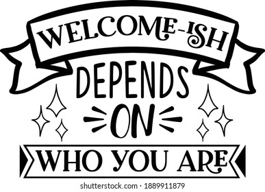 Welcome-ish depends on who you are Door Mat Vector File