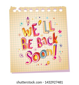 we'll be back soon - note pad paper message with unique hand lettering