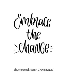 Wellness and transformation quote vector design with Embrace the change handwritten modern calligraphy phrase. Short saying about life, gratitude and innovations.