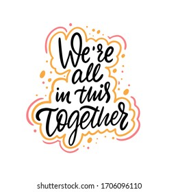 We're All In This Together. Hand drawn lettering phrase. Vector illustration. Isolated on white background. Design for banner, poster, card, t-shirt and web.