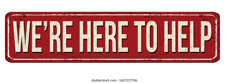 We're here to help vintage rusty metal sign on a white background, vector illustration