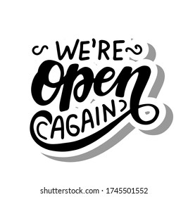 We're open again quote. Welcoming for customers. Hand drawn lettering.  Information about re-opening after quarantine for shop, services, restaurants, barbershops. Sticker. Brush calligraphy