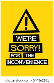 We're Sorry For The Inconvenience! (Flat Style Vector Illustration Quote Poster Design)