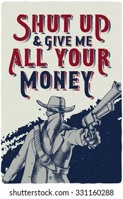 "Western poster with dangerous man pointing a gun with quote ""Shut up and give me all your money"""